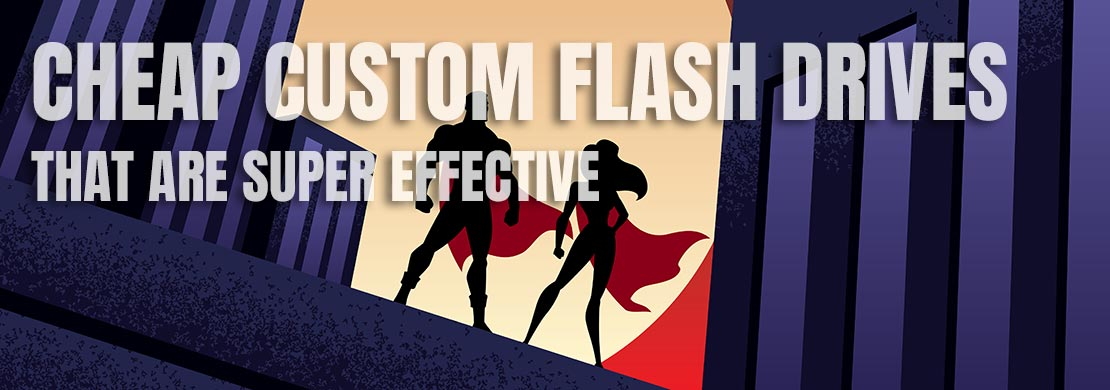 Cheap Custom Flash Drives That Are Super Effective